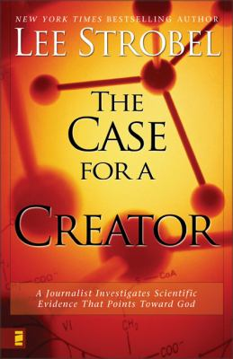 Cover image for The case for a Creator : a journalist investigates scientific evidence that points toward God