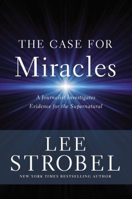 Cover image for The case for miracles : a journalist investigates evidence for the supernatural