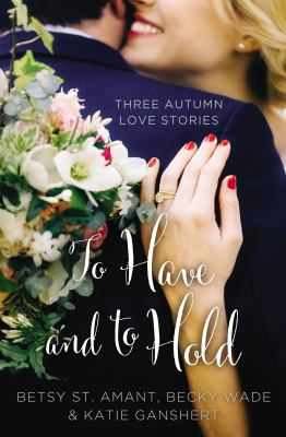 Cover image for To have and to hold : three autumn love stories