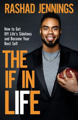 Cover image for The if in life : how to get off life's sidelines and become your best self