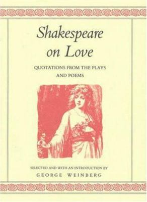 Cover image for Shakespeare on love : quotations from the plays and poems
