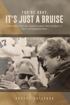 """Cover image for """"You're okay, it's just a bruise"""" : a doctor's sideline secrets about pro football's most outrageous team"""