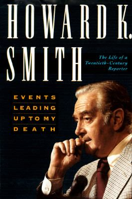 Cover image for Events leading up to my death : the life of a twentieth century reporter