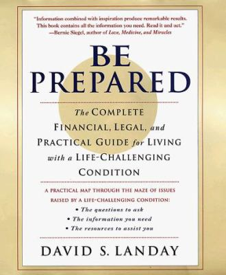Cover image for Be prepared. : the complete financial, legal, and practical guide for living with a life-challenging condition
