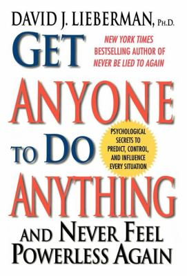 Cover image for Get anyone to do anything, and never feel powerless again