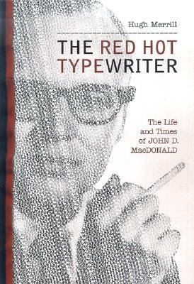 Cover image for The red hot typewriter : the life and times of John D. MacDonald
