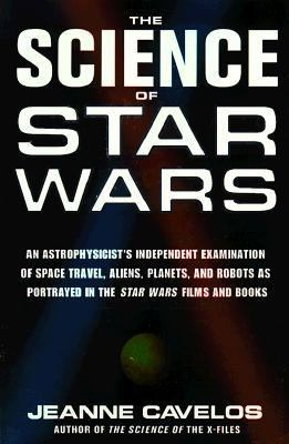 Cover image for The science of Star wars : an astrophysicist's independent examination of space travel, aliens, planets, and robots as portrayed in the Star wars films and books