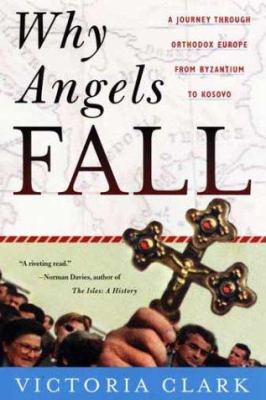 Cover image for Why angels fall : a journey through Orthodox Europe from Byzantium to Kosovo