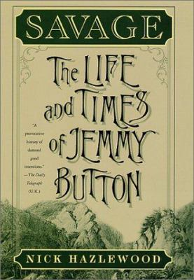 Cover image for Savage : the life and times of Jemmy Button