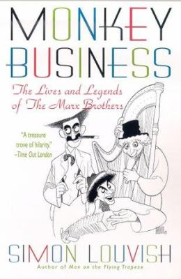 Cover image for Monkey business : the lives and legends of the Marx Brothers : Groucho, Chico, Harpo, Zeppo, with added Gummo