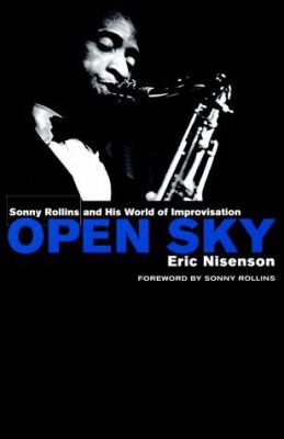 Cover image for Open sky : Sonny Rollins and his world of improvisation
