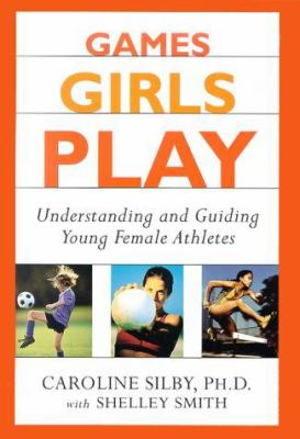 Cover image for Games girls play : understanding and guiding young female athletes