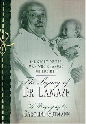 Cover image for The legacy of Dr. Lamaze : the story of the man who changed childbirth