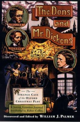 Cover image for The dons and Mr. Dickens : the strange case of the Oxford Christmas plot : a secret Victorian journal, attributed to Wilkie Collins