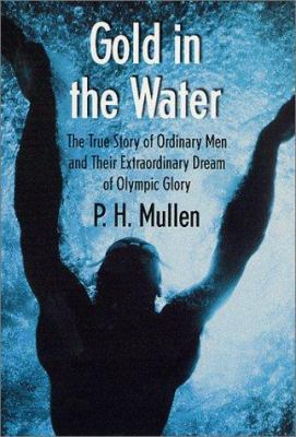 Cover image for Gold in the water : the true story of ordinary men and their extraordinary dream of Olympic glory