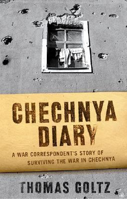Cover image for Chechnya diary : a war correspondent's story of surviving the war in Chechnya