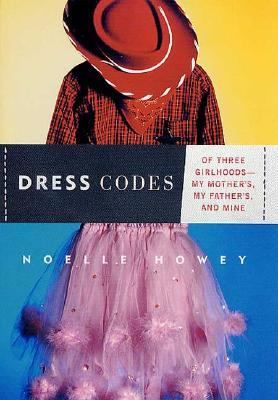 Cover image for Dress codes : of three girlhoods--my mother's, my father's, and mine