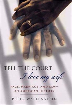 Cover image for Tell the court I love my wife : race, marriage, and law : an American history