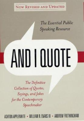 Cover image for And I quote : the definitive collection of quotes, sayings, and jokes for the contemporary speechmaker