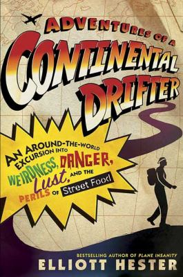 Cover image for Adventures of a continental drifter : an around-the-world excursion into weirdness, danger, lust, and the perils of street food