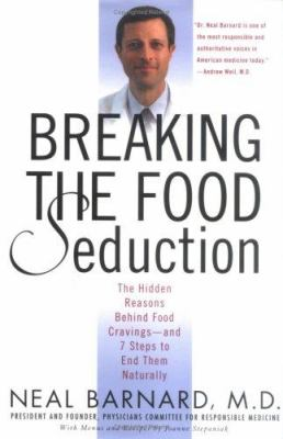 Cover image for Breaking the food seduction : the hidden reasons behind food cravings-- and 7 steps to end them naturally
