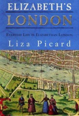 Cover image for Elizabeth's London : everyday life in Elizabethan London