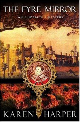 Cover image for The fyre mirror : an Elizabeth I mystery