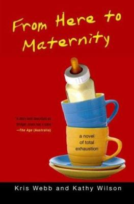 Cover image for From here to maternity : a novel of total exhaustion