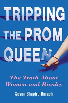 Cover image for Tripping the prom queen : the truth about women and rivalry