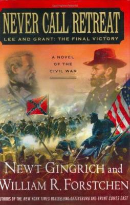 Cover image for Never call retreat : Lee and Grant, the final victory
