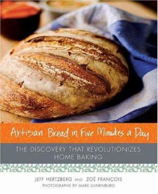 Cover image for Artisan bread in five minutes a day : the discovery that revolutionizes home baking