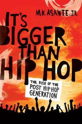 Cover image for It's bigger than hip-hop : the rise of the post-hip-hop generation