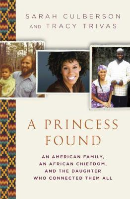 Cover image for A princess found : an American family, an African chiefdom, and the daughter who connected them all