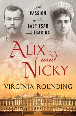 Cover image for Alix and Nicky : the passion of the last tsar and tsarina