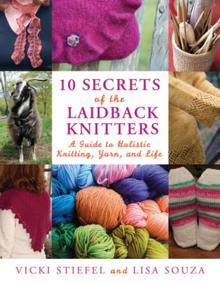 Cover image for 10 secrets of the laidback knitters : a guide to holistic knitting, yarn, and life