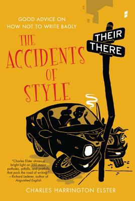 Cover image for The accidents of style : good advice on how not to write badly