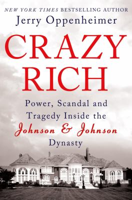 Cover image for Crazy rich : power, scandal, and tragedy inside the Johnson & Johnson dynasty