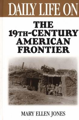 Cover image for Daily life on the nineteenth century American frontier