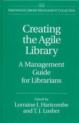 Cover image for Creating the agile library : a management guide for librarians