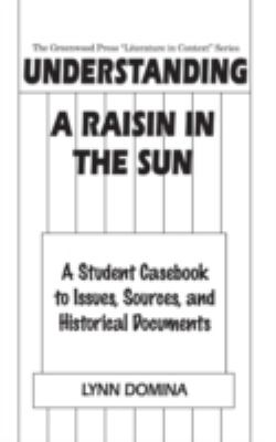 Cover image for Understanding A raisin in the sun : a student casebook to issues, sources, and historical documents