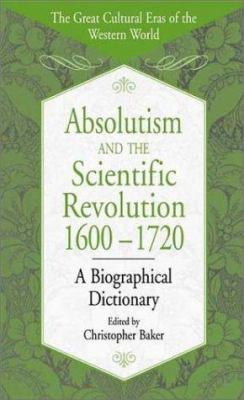 Cover image for Absolutism and the scientific revolution, 1600-1720 : a biographical dictionary