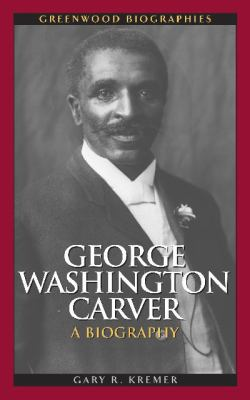 Cover image for George Washington Carver : a biography