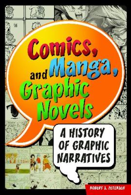Cover image for Comics, manga, and graphic novels : a history of graphic narratives