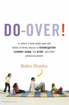 Cover image for Do-over! : in which a forty-eight-year-old father of three returns to kindergarten, summer camp, the prom, and other embarrassments