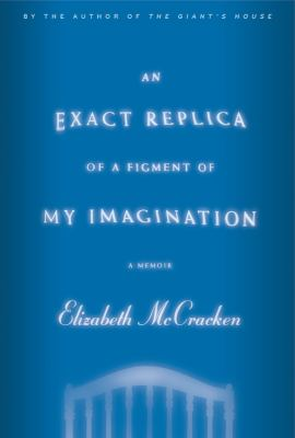 Cover image for An exact replica of a figment of my imagination : a memoir