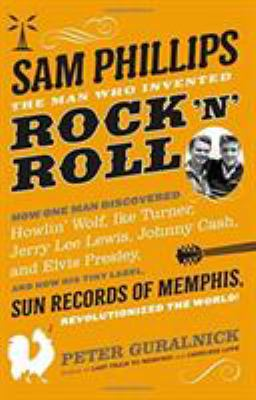 Cover image for Sam Phillips : the man who invented rock 'n' roll