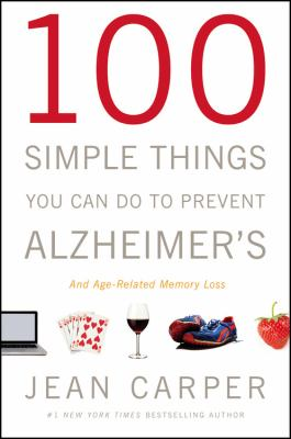 Cover image for 100 simple things you can do to prevent Alzheimer's and age-related memory loss