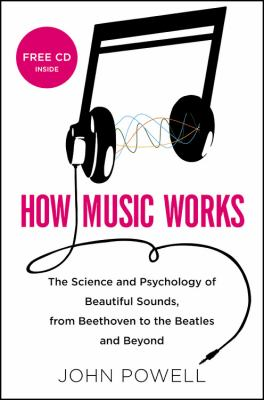 Cover image for How music works : the science and psychology of beautiful sounds, from Beethoven to the Beatles and beyond