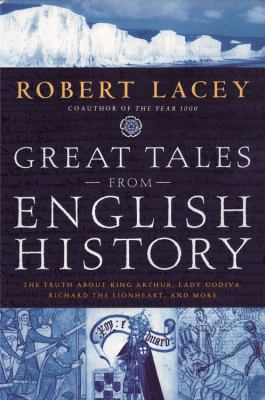 Cover image for Great tales from English history : the truth about King Arthur, Lady Godiva, Richard the Lionheart and more