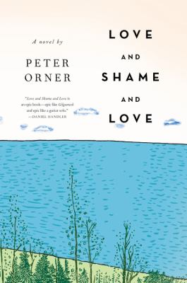 Cover image for Love and shame and love : a novel